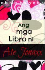 Ang mga Libro ni Ate Jonaxx by chuchaychu1