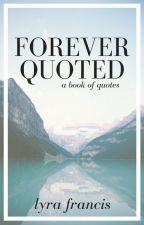 Forever Quoted | A Book of Quotes by LyraFrancis