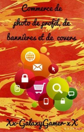Commerce de photo de profil, bannières et covers by Xx-GalaxyGamer-xX