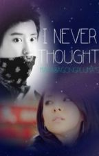 I NEVER THOUGHT by MakabagongPluma
