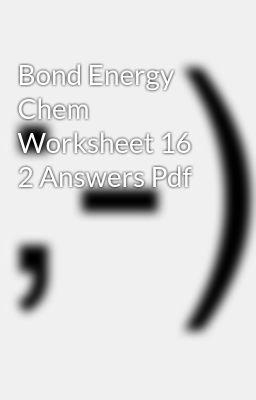 Bond Energy Chem Worksheet 16 2 Answers Pdf Wattpad