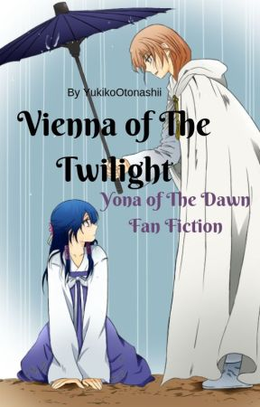 Vienna of The Twilight | Yona of The Dawn FanFic by YukikoOtonashii