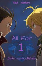 All for 1 (A Meliodas X Reader X Zeldris fanfic) by Soul_Darkart