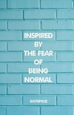 Inspired By The Fear Of Being Normal ×Kellic× by GxySpxce