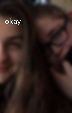 okay by PrinceIsRoyalty