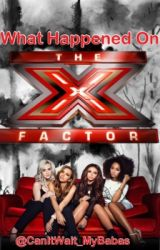What Happened on X-Factor by CanItWait_MyBabas