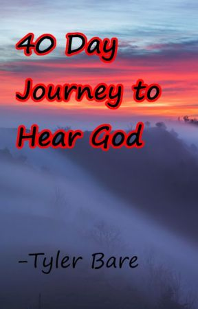 40 Day Journey to Hear God by TylerBare98