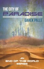 The City of Paradise - An End of the World Series - First Draft Edition by garekpalle
