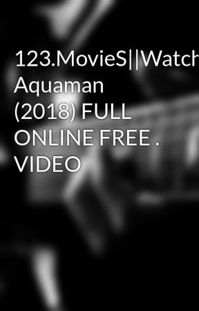 123movieswatch Aquaman 2018 Full Online Free Video Wattpad