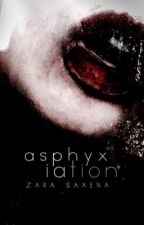 Asphyxiation | ongoing by zaraxwrites