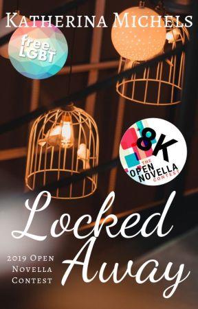 Locked Away   Open Novella Contest 2019 by Katherina_Michels