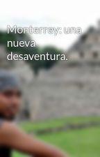 Monterrey: una nueva desaventura. by AlexanderMillan7