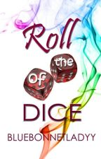 Roll of the Dice by Bluebonnetladyy