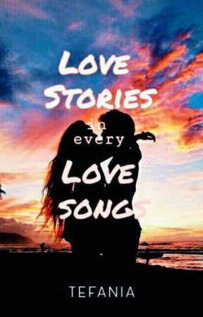 Love Stories in every Love Songs by tefania_stories