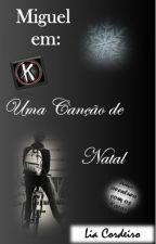 MIGUEL EM: Uma Canção de Natal | Uma Aventura com Os Karas. by KCodigoVermelho