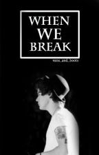 When We Break [Larry Stylinson] (Short Story) by vans_and_boots