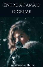 Entre a fama e o crime by lunabravin