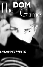 The Dom Games by LalonnieWhite
