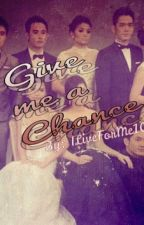 Give Me a Chance by ILiveForMe101