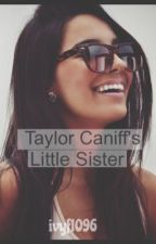 Taylor Caniff's Little Sister by ivyf1096