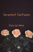 Sweetest Confusion by IamRecklessandBrave