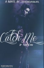 Catch Me If You Can by _thatweirdgirl