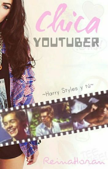Chica Youtuber ~Harry Styles y ____~