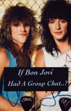 || If Bon Jovi Had A Group Chat.. || by _StoneColdCrazy_