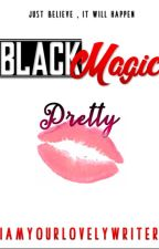 Black Magic: Pretty (COMPLETED) by iamyourlovelywriter