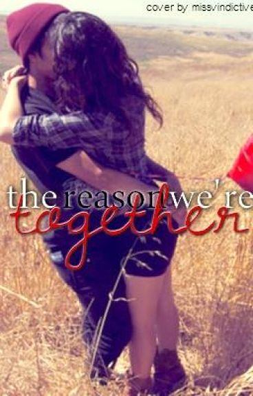 The Reason We're Together (Watty Awards 2011)