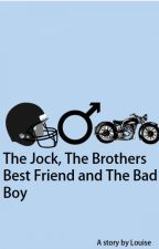 The Jock, The Brothers Best Friend and The Bad Boy by louiserose03