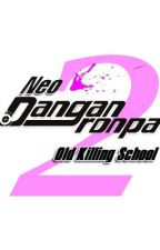 Neo Danganronpa 2: Old Killing School by HawkerZero