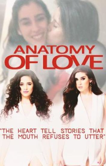 Anatomy Of Love (Camren Fanfiction)