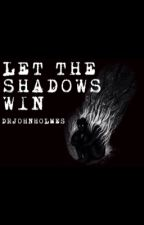 Let The Shadows Win by DrJohnHolmes