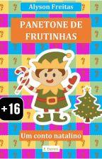 Panetone de frutinhas: um conto natalino by AlysonFreitas