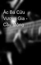 Ác Bá Cửu Vương Gia - Cầu Mộng by kimtramclk