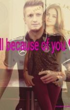 All because of you ♥(Marco Reus FF) by Goetzeus1119