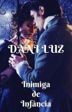 Inimiga de Infância (Concluído) by DaniLuz8
