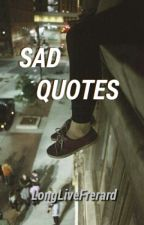 Sad Quotes by LongLiveFrerard