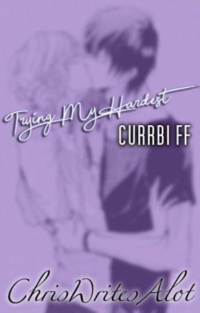 Trying My Hardest ~ Currbi FF by ChrisWritesAlot
