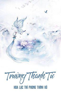 [BHTT - QT] Trường Thanh Từ - Hoa Lạc Thì Thính Phong Vũ