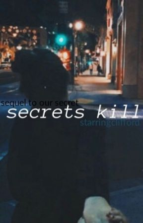 secrets kill || sequel to our secret by starringclifford