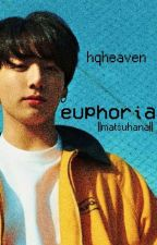 euphoria ||matsuhana|| (book two) by hqheaven