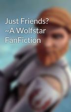Just Friends? ~A Wolfstar FanFiction by Phoenix_3105