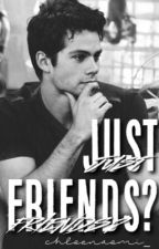 Just Friends? (Dylan O'Brien) by ChloeNaomi_