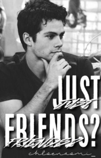 Just Friends? (Dylan O'Brien)