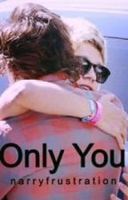 Only You | Narry by NarryFrustrations