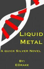 Liquid Metal: An X-men & QuickSilver Novel by EDrake