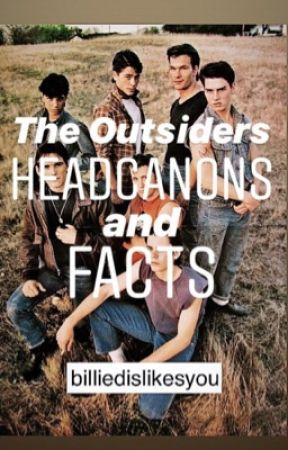 The Outsiders Headcanons & Facts by billiedislikesyou