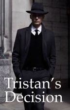 Tristan's Decision [COMPLETED] by joymoment